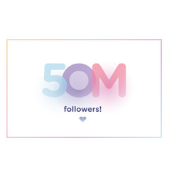 50m or 50000000 followers thank you colorful vector
