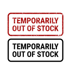 Temporarily out stock grunge rubber stamp sign vector