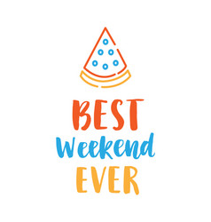 Best weekend ever hand drawn poster vector