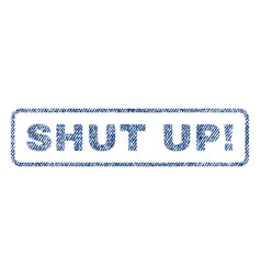 Shut up exclamation textile stamp vector