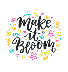 Spring modern calligraphy quote make it bloom vector