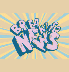 Breaking news old inscription faded text vector