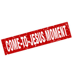Square grunge red come-to-jesus moment stamp vector