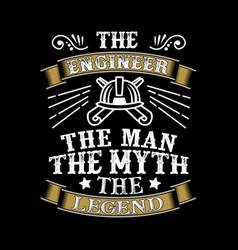 Engineer the man the myth the legend vector