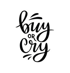 Buy or cry hand lettering composition vector