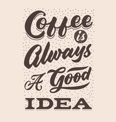 coffee is always a good idea hand lettering vector image