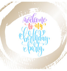 Welcome to my birthday party - hand lettering on vector