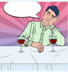 alone sad man drinking wine in restaurant pop art vector image