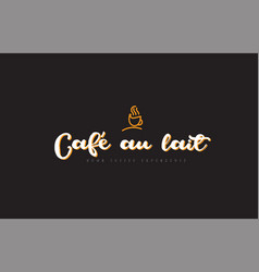 Cafe au lait word text logo with coffee cup vector
