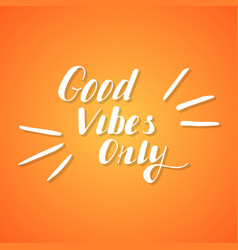 hand written lettering good vibes only vector image