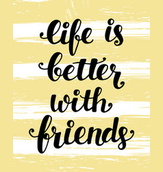 Life is better with friends vector