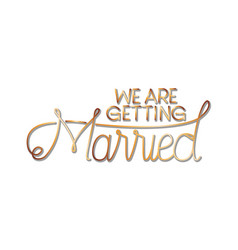 We are getting married label isolated icon vector
