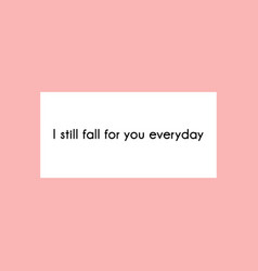 i still fall for you everyday fashion typography vector image