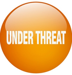 Under threat orange round gel isolated push button vector