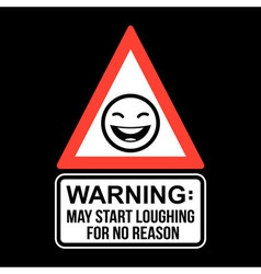 Warning May Start Loughing For No Reason T-shirt vector image
