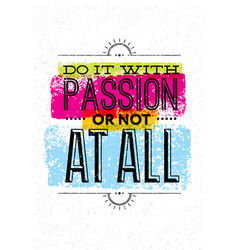 Do it with passion or not at all motivation quote vector