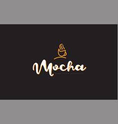 mocha word text logo with coffee cup symbol idea vector image