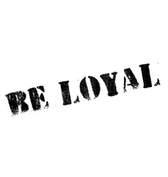 Be loyal stamp vector image
