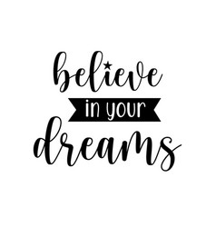 believe in your dreams lettering vector image