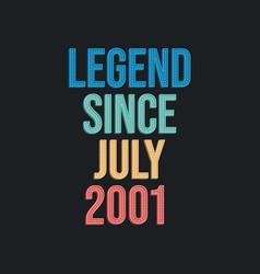Legend since july 2001 - retro vintage birthday vector