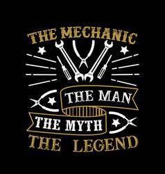 Mechanic the man the myth the legend vector