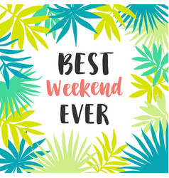 best weekend ever poster vector image