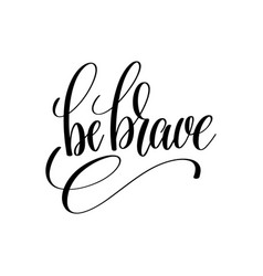 Be brave black and white hand lettering vector