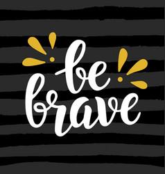 be brave poster hand written brush lettering vector image