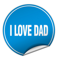 I love dad round blue sticker isolated on white vector