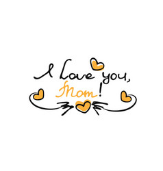 Hand drawn lettering phrase for mother s day in vector