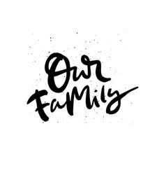 Our family handwritten phrase vector