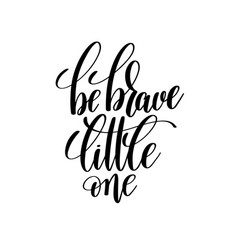 Be brave little one black and white hand lettering vector