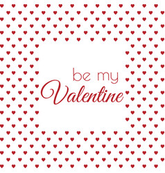 be my valentine valentines day greeting card with vector image