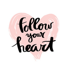 follow your heart lettering for poster vector image