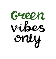 green vibes only handwritten ecological quote vector image