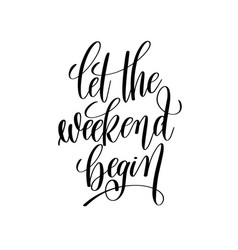 Let the weekend begin black and white handwritten vector