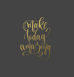 make today amazing - hand gold lettering vector image