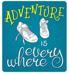 hand lettering quote - adventure is everywhere vector image
