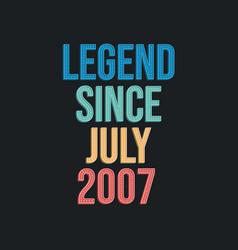 Legend since july 2007 - retro vintage birthday vector