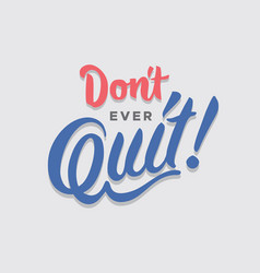 Dont ever quit hand lettering typography encourage vector