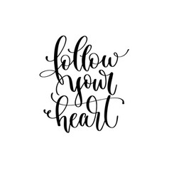 follow your heart - hand lettering inscription vector image