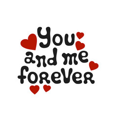 Lettering romantic phrase you and me forever vector