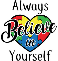 Always believe in yourself on white background vector