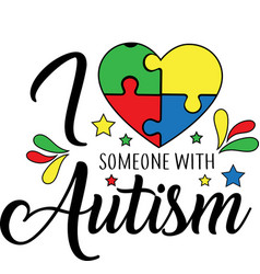 I love someone with autism on white background vector