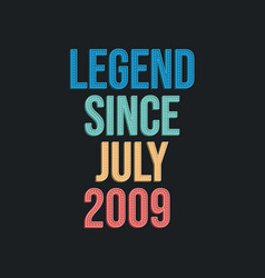 Legend since july 2009 - retro vintage birthday vector