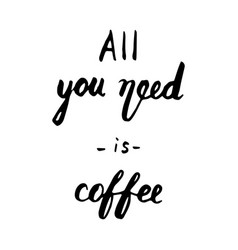all you need is coffee lettering vector image