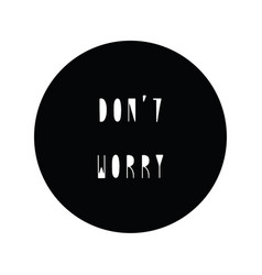 dont worry hand drawn lettering vector image