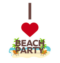 i love beach party travel palm summer lounge vector image
