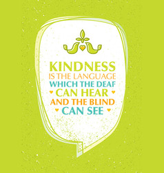 kindness is the language which the deaf can hear vector image vector image