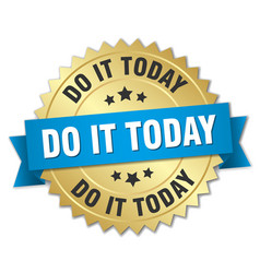 Do it today round isolated gold badge vector